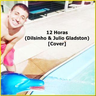 12 Horas (Dilsinho & Julio Gladston)[Cover]