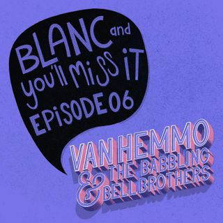 Blanc and you'll miss it | Ep 6