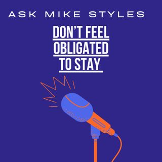 Ask Mike Styles (Don't Feel Obligated To Stay)