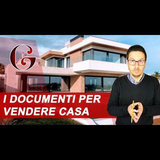 COME VENDERE CASA: quali documenti sono necessari per la compravendita