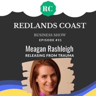 #31 Meagan Rashleigh - Release the Pain from Trauma