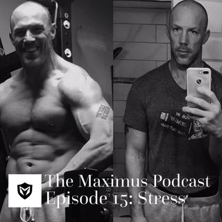 The Maximus Podcast Ep. 15 - Stress