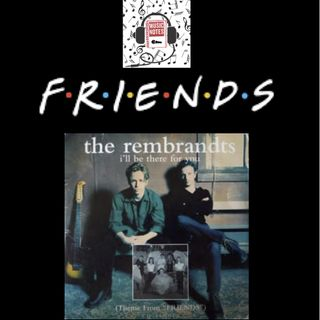 """Episode 86 - FRIENDS Theme Song: """"I'll Be There For You"""""""