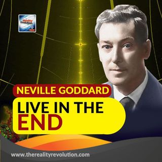 Neville Goddard Live In The End