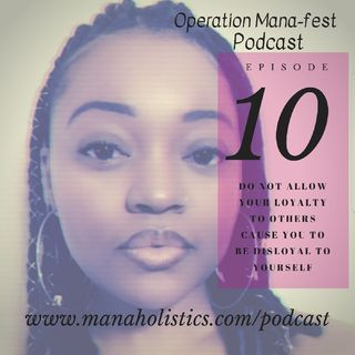 Episode 10: Do Not Allow Your Loyalty To Others Cause You To Be Disloyal To Yourself