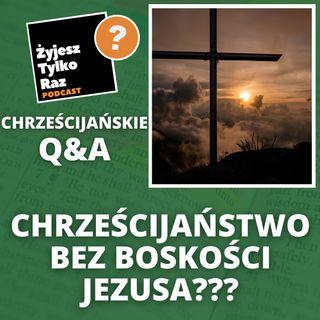 Chrześcijaństwo bez boskości Jezusa??? | Chrześcijańskie Q&A #16