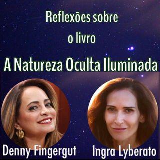 Podcast: Entrevista sobre o livro A Natureza Oculta Iluminada - Denny Fingergut e Ingra Lyberato.