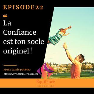Episode 22 - La Confiance est ton socle originel !
