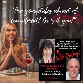 Are your dates afraid of commitment? Or is it you?