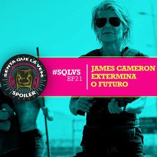 #SQLVS 21 - TERMINATOR DARK FATE: James Cameron Extermina o Futuro