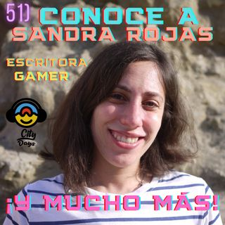 51) Conoce a Sandra Rojas, Escitora, Gamer... ¡Y Mucho Más!