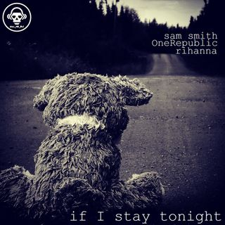 Kill_mR_DJ - If I Stay Tonight (Sam Smith vs OneRepublic vs Rihanna)