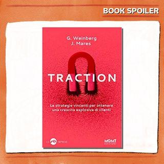 Ep. 10 - Traction. Le strategie vincenti per ottenere una crescita esplosiva di clienti - di e con Michele Franzese - Book Spoiler