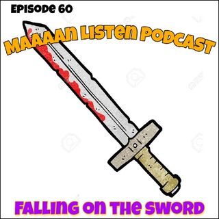 Episode 60 - Falling on the sword