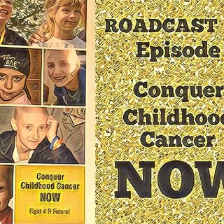 Episode 18 Conquer Childhood Cancer NOW