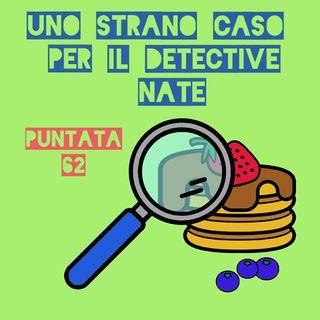 Puntata 62 - Uno strano caso per il detective Nate