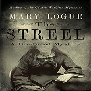 Mary Logue - The Streel - A Deadwood Mystery No. 1