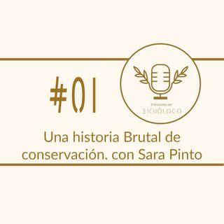 Una historia Brutal de conservación, con Sara Pinto