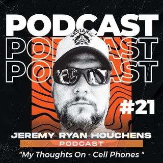 My Thoughts On - Cell Phones - Ep.21