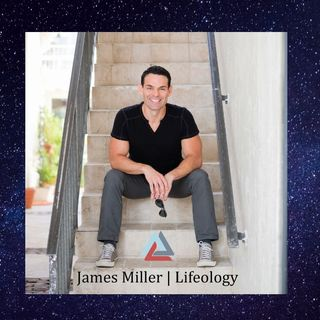 "Guest "" James Miller"" from the Lifeology radio show, podcast, youtube videos"