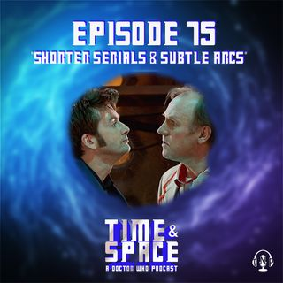 Episode 75 - Shorter Serials & Subtle Arcs