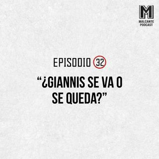 Ep 32- ¿Giannis se va o se queda?