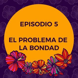 Episodio 5 - El problema de la bondad