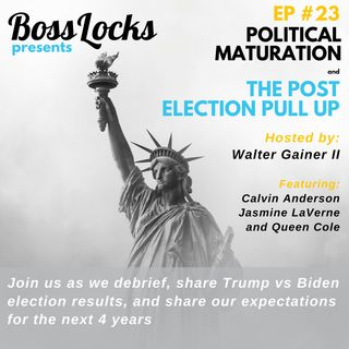 #23 Political Maturation: Post Election Pull Up