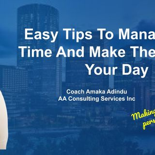 Easy Tips To Manage Your Time And Make The Most Of Your Day