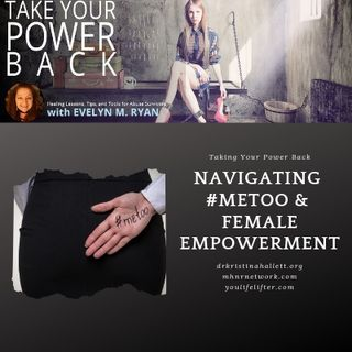 Taking Your Power Back: Navigating #Metoo and Female Empowerment