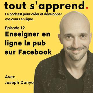Episode 12 : Enseigner en ligne la publicité sur Facebook