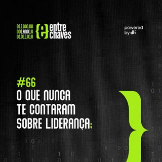 Entre Chaves #66 - O que nunca te contaram sobre liderança