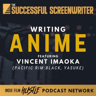 Ep67 - Writing for Anime with Vincent Imaoka
