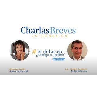 """Charla Breve En-Conexión - #02 - Dr Jorge Cabrera - """"EL DOLOR ES CASTIGO O DESTINO"""""""