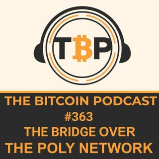 The Bitcoin Podcast #363-The Bridge Over The Poly Network