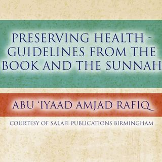Preserving Health – Guidelines From The Book and The Sunnah - Abu Iyaad