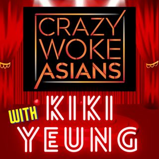 Crazy Woke Asians with Kiki Yeung