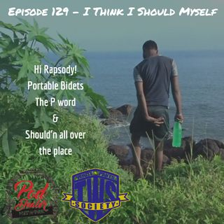 Episode 129 - I Think I Should Myself