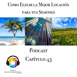 Capítulo 43 Podcast - Como Elegir la Mejor Locación para tus Sesiones