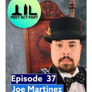 MEET, ACT, AND PART-EPISODE 37-JOE MARTINEZ