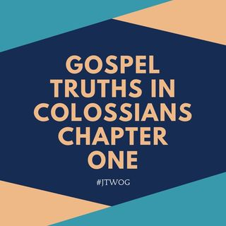 Gospel Truths in Colossians 1: part three
