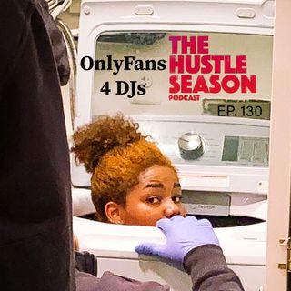 The Hustle Season: Ep. 130 OnlyFans 4 DJs