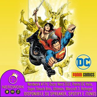 Nerdwork #116 - Panini porta i fumetti DC in Italia , Super Smash Bros. Ultimate, Warcraft 3: Reforged