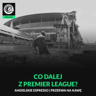 Co dalej z Premier League?