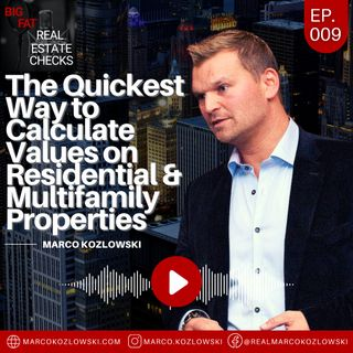 Ep9: The Quickest Way to Calculate Values on Residential and Multifamily Properties - Marco Kozlowski