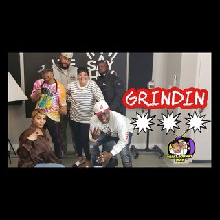 """What Johnny Doin - EP12 """"Grindin"""
