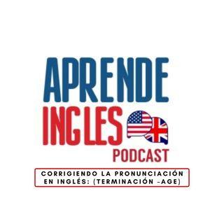 Corrigiendo La Pronunciación En ingles / terminación ''AGE''