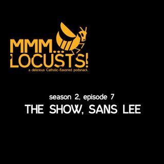 2.7 The show, sans Lee
