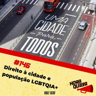 #146 Hora Queer  - Direito à Cidade e a População LGBTQIA+