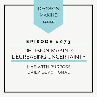 #073 Decision Making: Decreasing Uncertainty